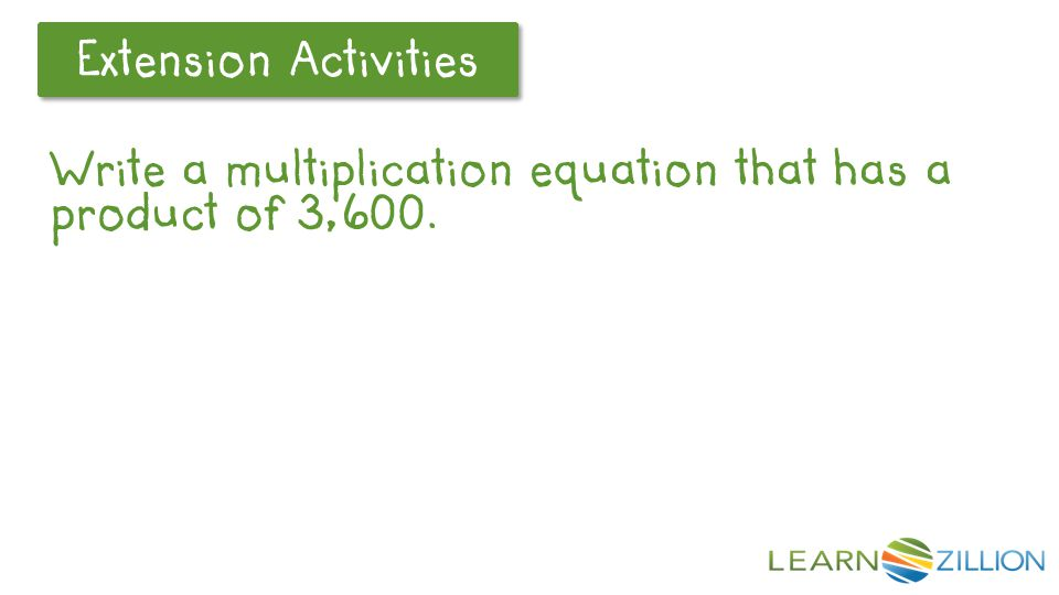 Let's Review Extension Activities Write a multiplication equation that has a product of 3,600.
