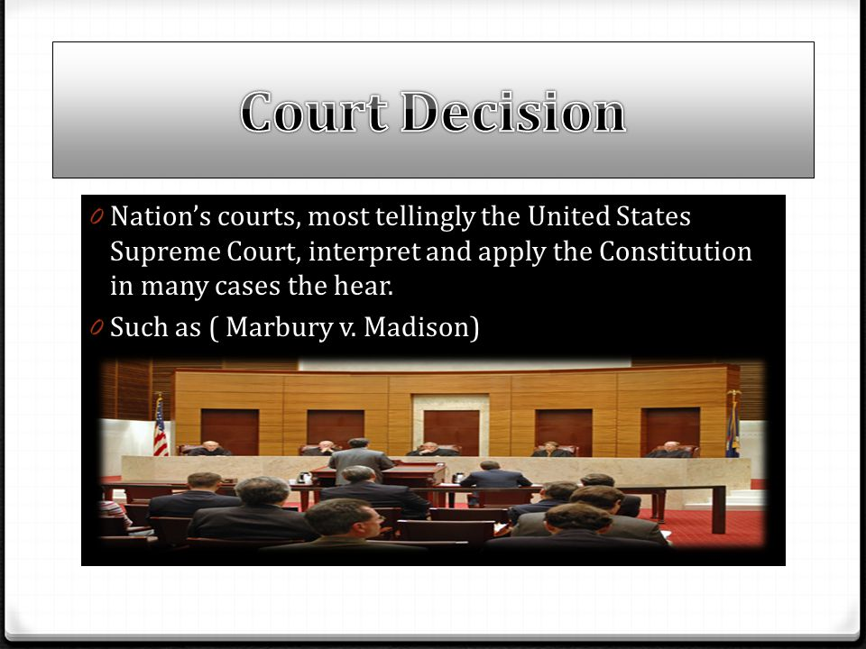 0 Nation's courts, most tellingly the United States Supreme Court, interpret and apply the Constitution in many cases the hear. 0 Such as ( Marbury v.