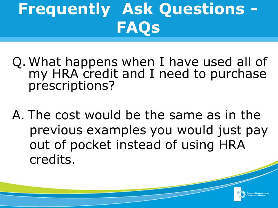 Frequently Ask Questions - FAQs Q.What happens when I have used all of my HRA credit and I need to purchase prescriptions.