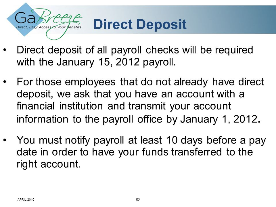 February 2010 52 APRIL 2010 Direct deposit of all payroll checks will be required with the January 15, 2012 payroll.