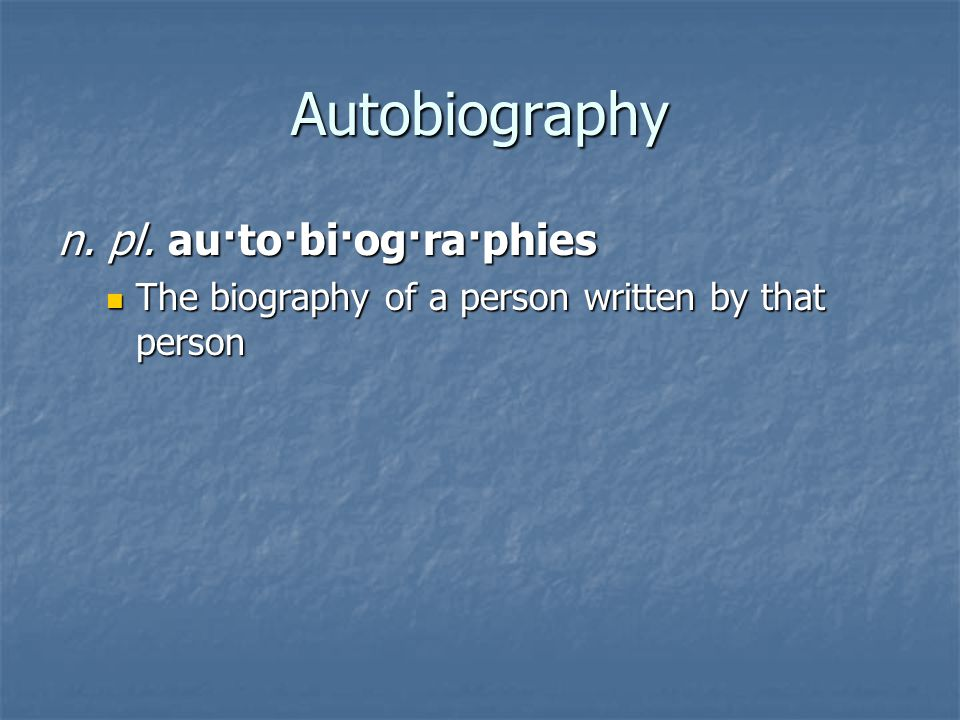 Biography bi·og·ra·phy : n.pl.