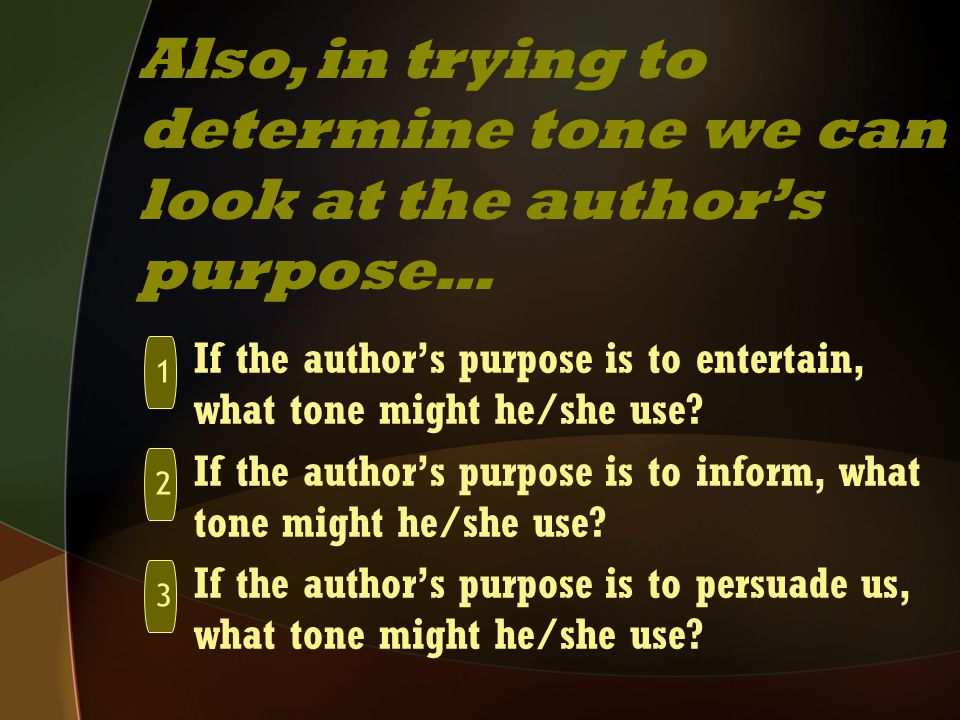 If the author's purpose is to entertain, what tone might he/she use? If the author's purpose is to inform, what tone might he/she use? If the author's