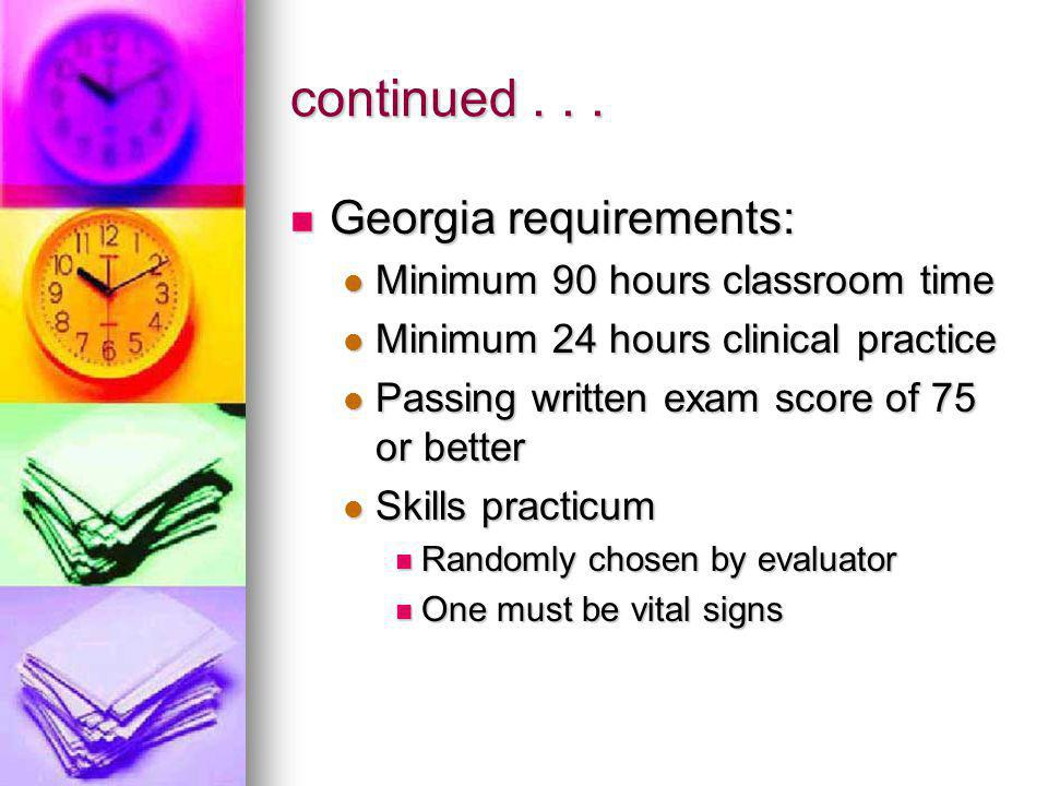 continued... Georgia requirements: Georgia requirements: Minimum 90 hours classroom time Minimum 90 hours classroom time Minimum 24 hours clinical pra