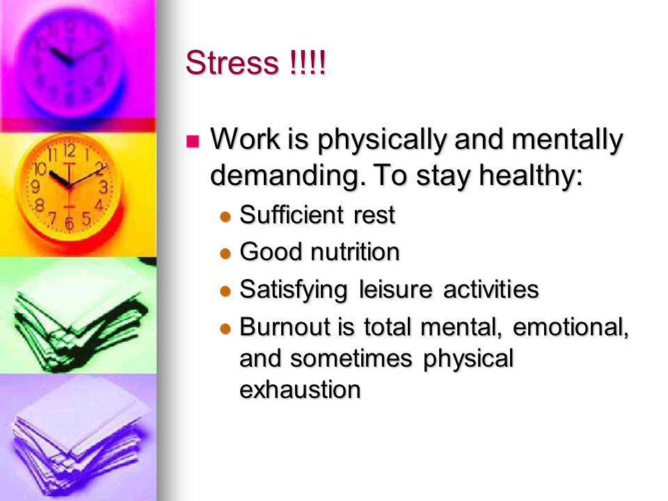 Stress !!!. Work is physically and mentally demanding.