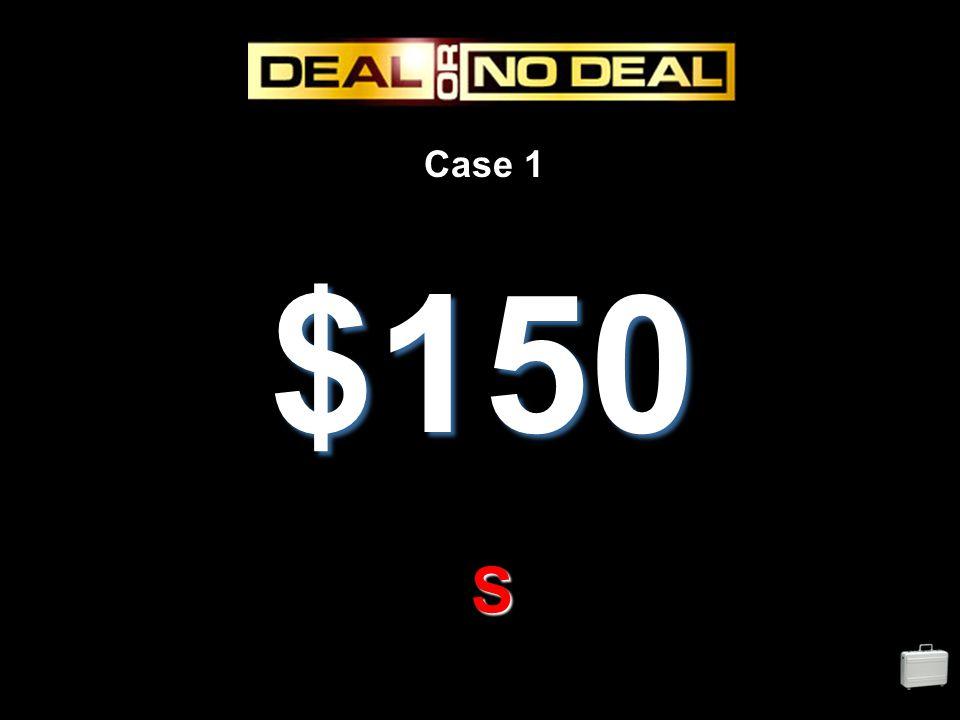 Case 1 $150 S