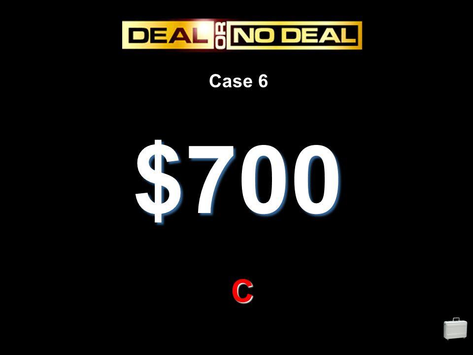 Case 6 $700 C