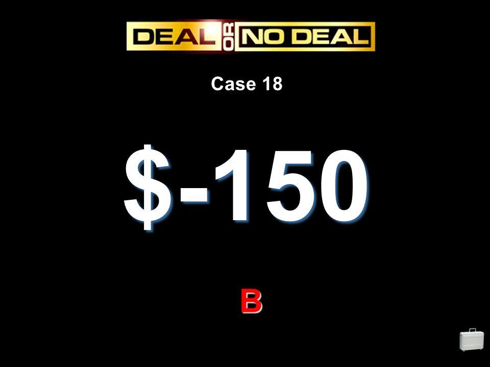 Case 18 $-150 B