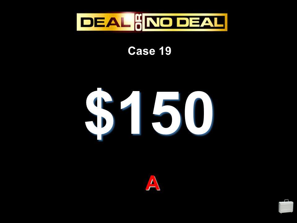Case 19 $150 A
