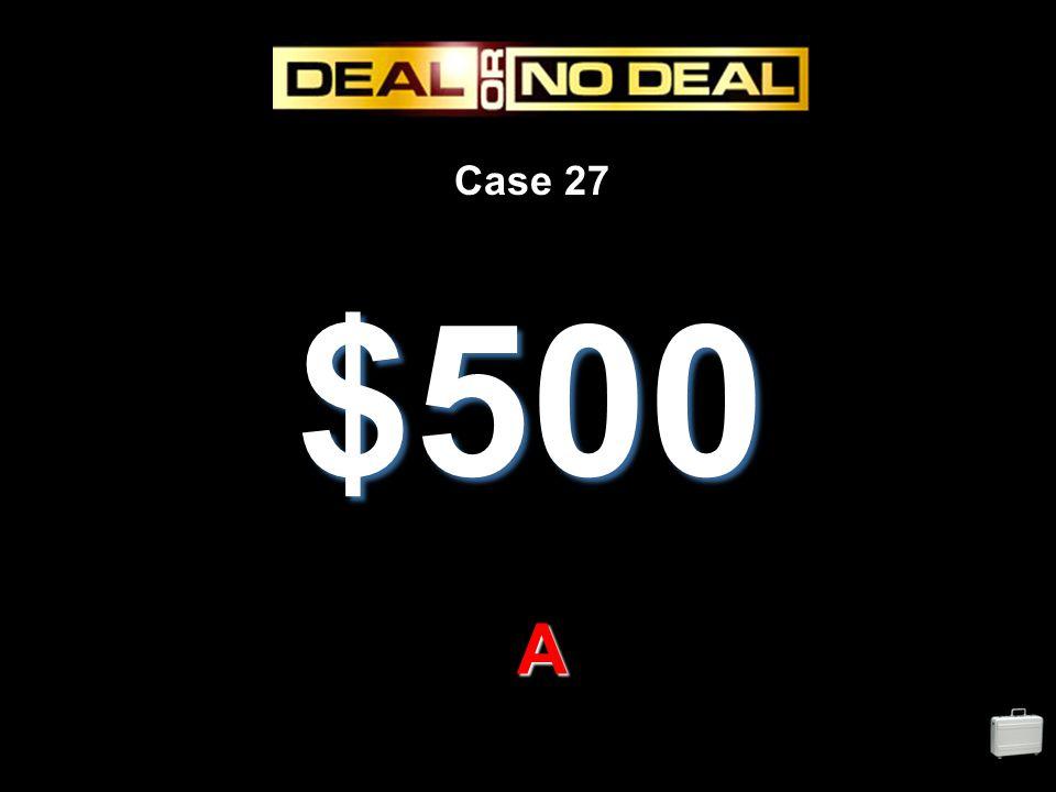 Case 27 $500 A