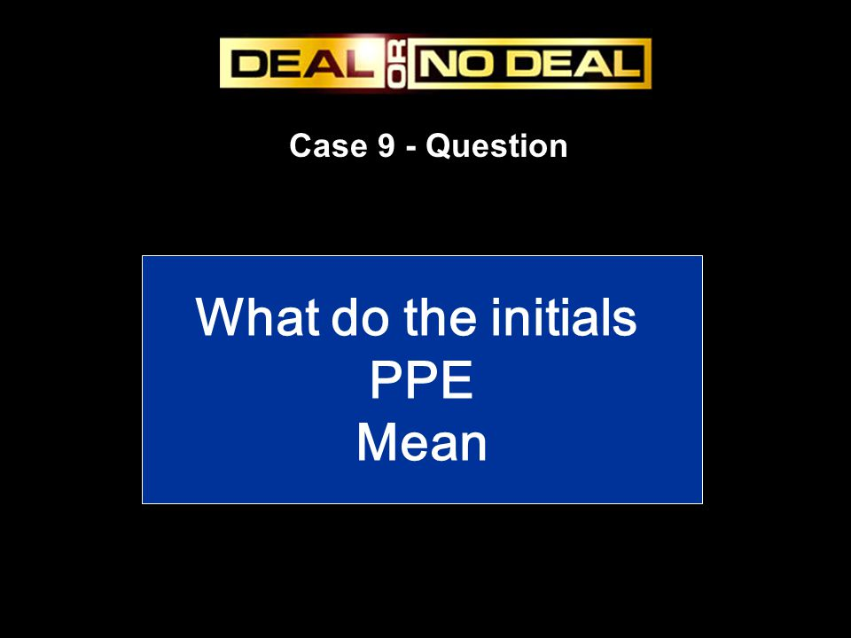 Case 9 - Question What do the initials PPE Mean