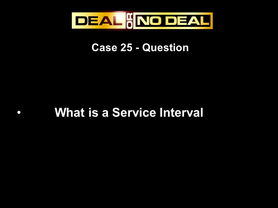 Case 25 - Question What is a Service Interval