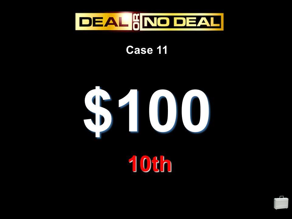Case 11 $100 10th