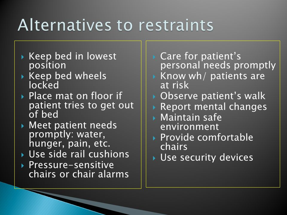  Keep bed in lowest position  Keep bed wheels locked  Place mat on floor if patient tries to get out of bed  Meet patient needs promptly: water, h