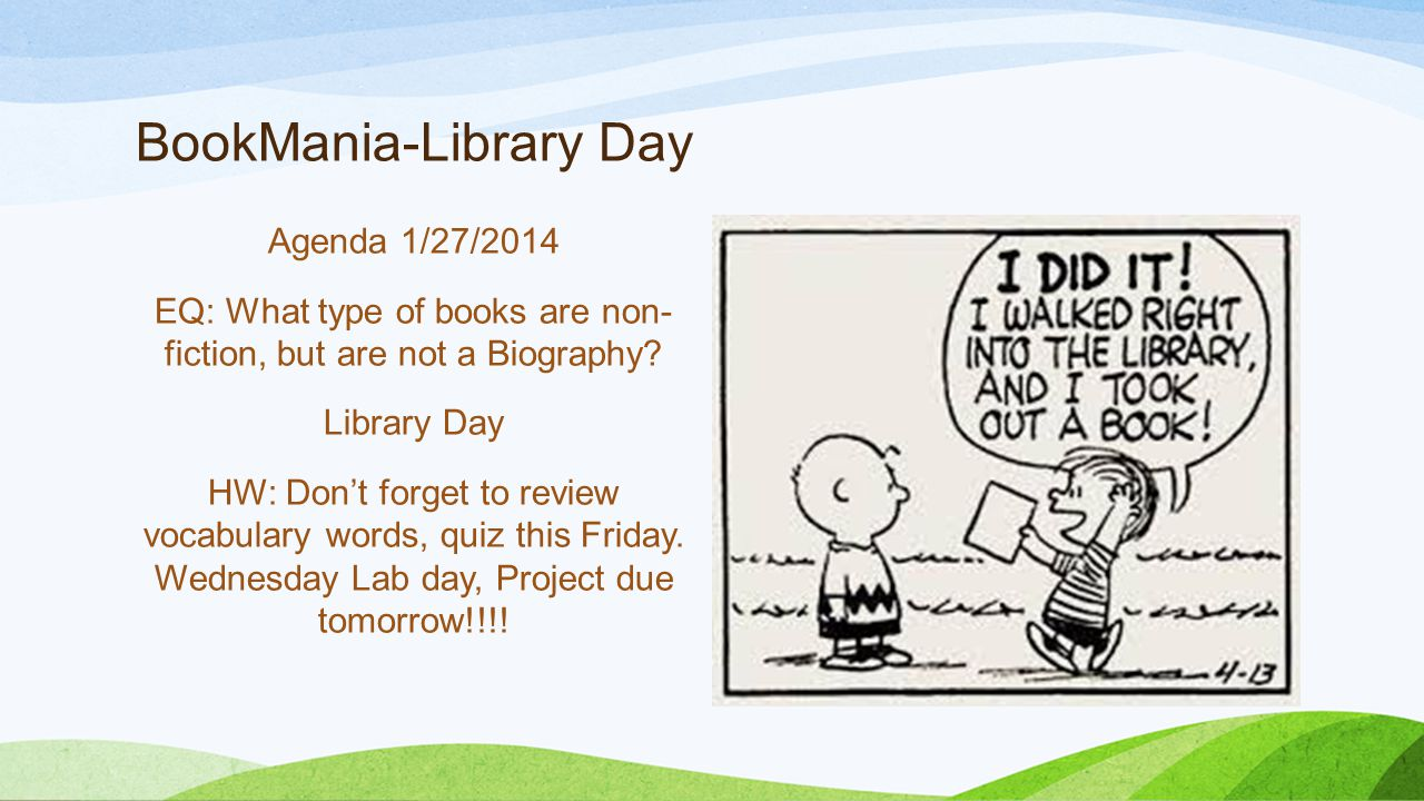 BookMania-Library Day Agenda 1/27/2014 EQ: What type of books are non- fiction, but are not a Biography.