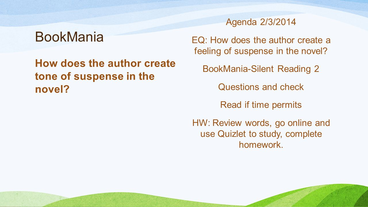 BookMania How does the author create tone of suspense in the novel? Agenda 2/3/2014 EQ: How does the author create a feeling of suspense in the novel?