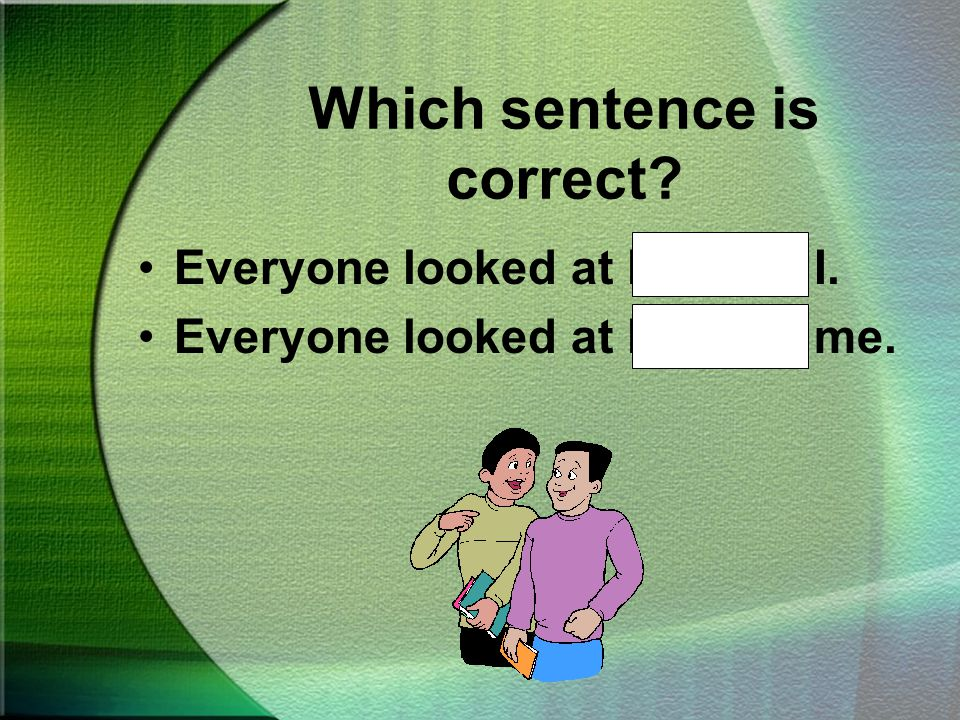 Which sentence is correct She sits behind Sue and I. She sits behind Sue and me.