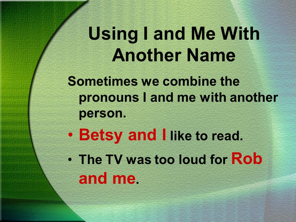 Which sentence correctly uses I or me? After Kathy and I finished, we put our books away.
