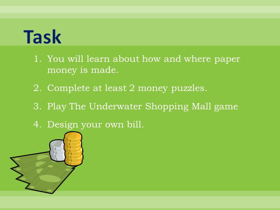1.You will learn about how and where paper money is made.