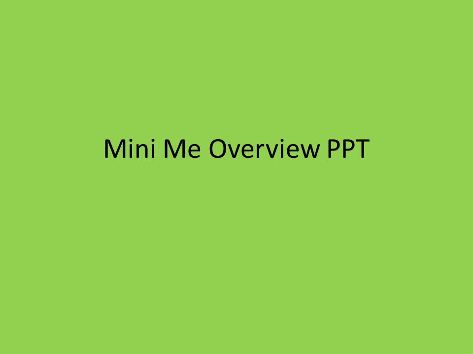 Mini Me Overview PPT