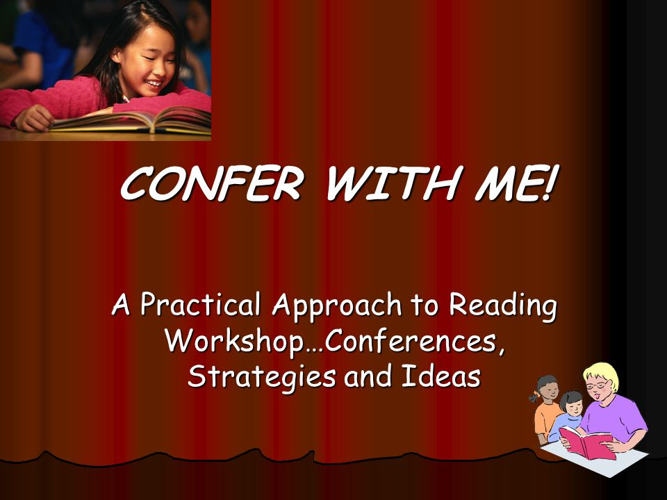CONFER WITH ME! A Practical Approach to Reading Workshop…Conferences, Strategies and Ideas