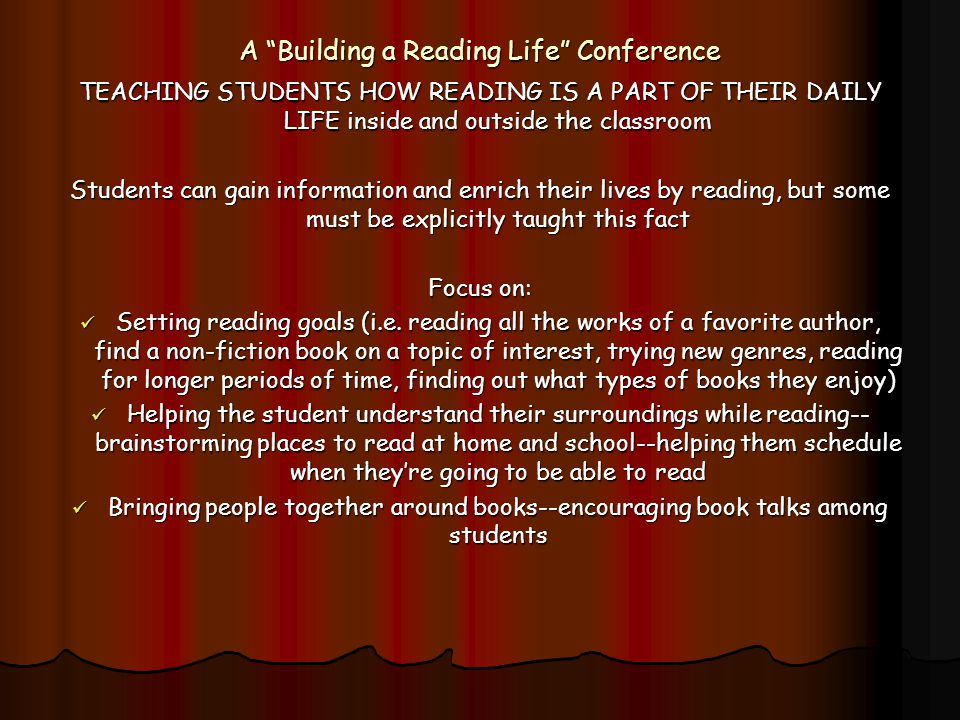 "A ""Building a Reading Life"" Conference TEACHING STUDENTS HOW READING IS A PART OF THEIR DAILY LIFE inside and outside the classroom Students can gain"