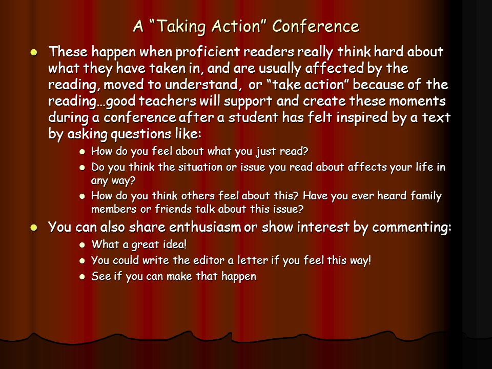 "A ""Taking Action"" Conference These happen when proficient readers really think hard about what they have taken in, and are usually affected by the rea"