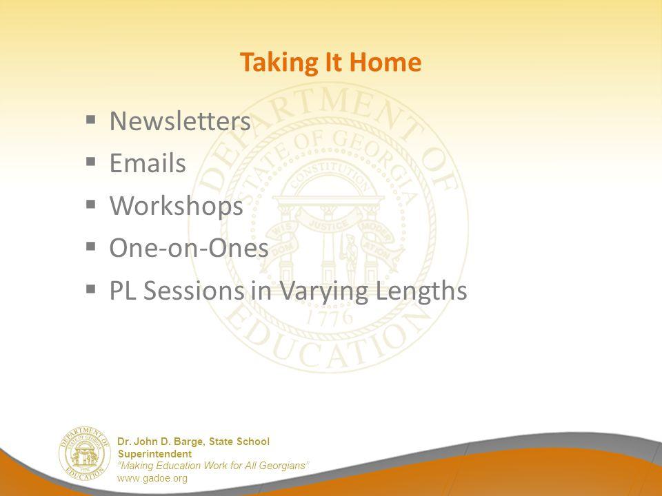 "Dr. John D. Barge, State School Superintendent ""Making Education Work for All Georgians"" www.gadoe.org Taking It Home  Newsletters  Emails  Worksho"