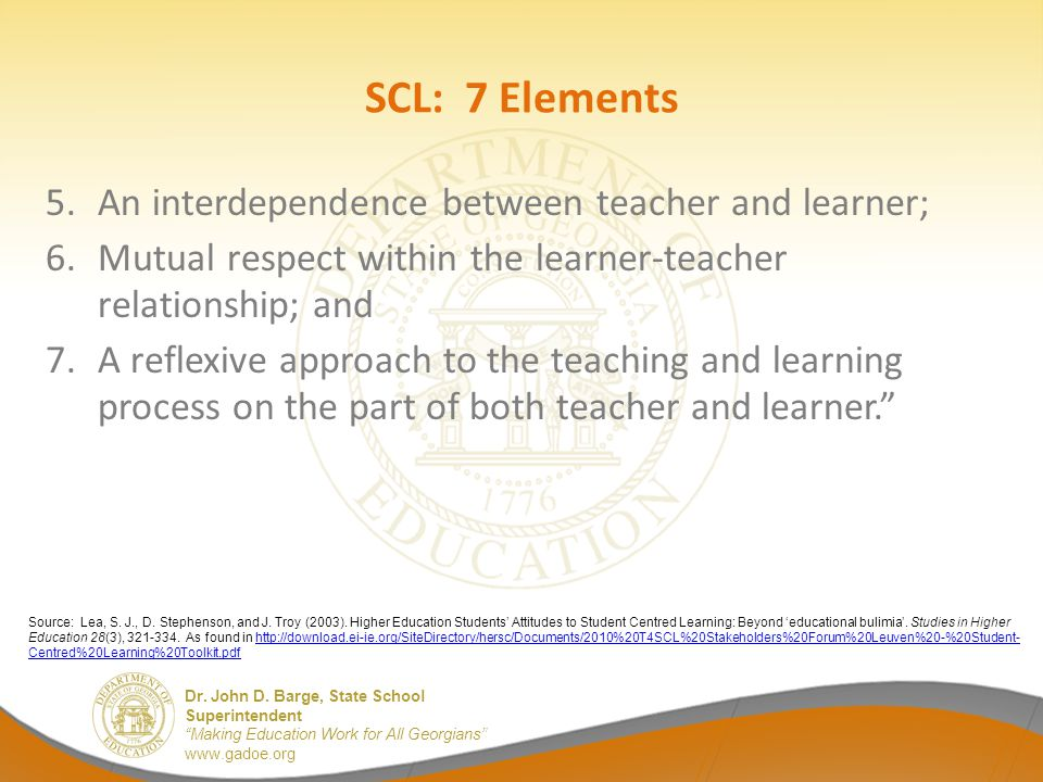 """Dr. John D. Barge, State School Superintendent """"Making Education Work for All Georgians"""" www.gadoe.org SCL: 7 Elements 5.An interdependence between te"""