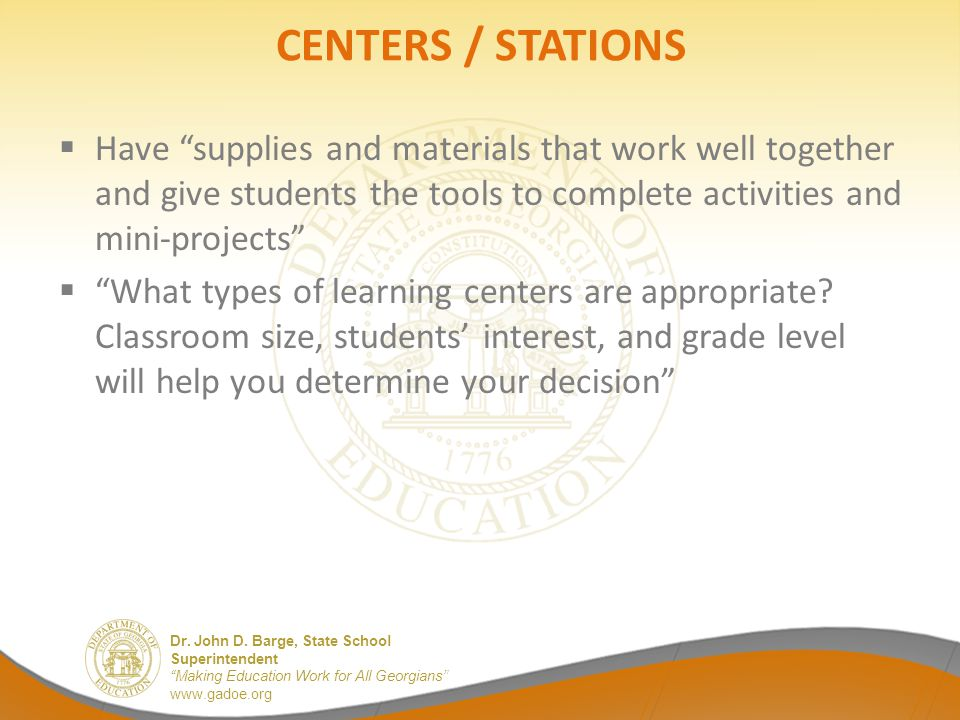 """Dr. John D. Barge, State School Superintendent """"Making Education Work for All Georgians"""" www.gadoe.org CENTERS / STATIONS  Have """"supplies and materia"""