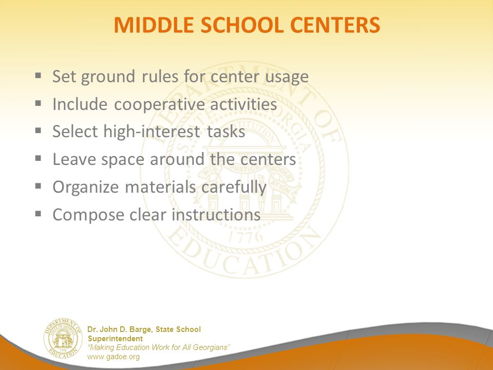"""Dr. John D. Barge, State School Superintendent """"Making Education Work for All Georgians"""" www.gadoe.org MIDDLE SCHOOL CENTERS  Set ground rules for ce"""