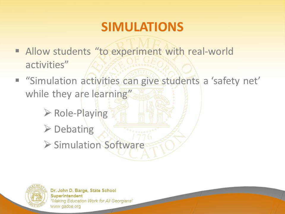 """Dr. John D. Barge, State School Superintendent """"Making Education Work for All Georgians"""" www.gadoe.org SIMULATIONS  Allow students """"to experiment wit"""