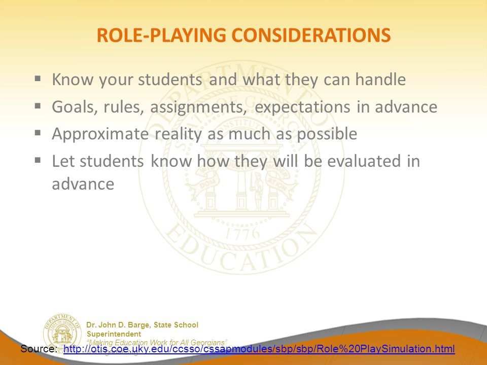 """Dr. John D. Barge, State School Superintendent """"Making Education Work for All Georgians"""" www.gadoe.org ROLE-PLAYING CONSIDERATIONS  Know your student"""