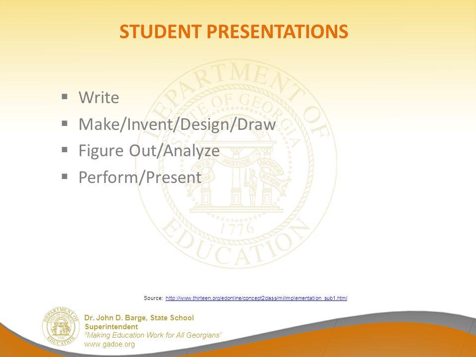 "Dr. John D. Barge, State School Superintendent ""Making Education Work for All Georgians"" www.gadoe.org STUDENT PRESENTATIONS  Write  Make/Invent/Des"