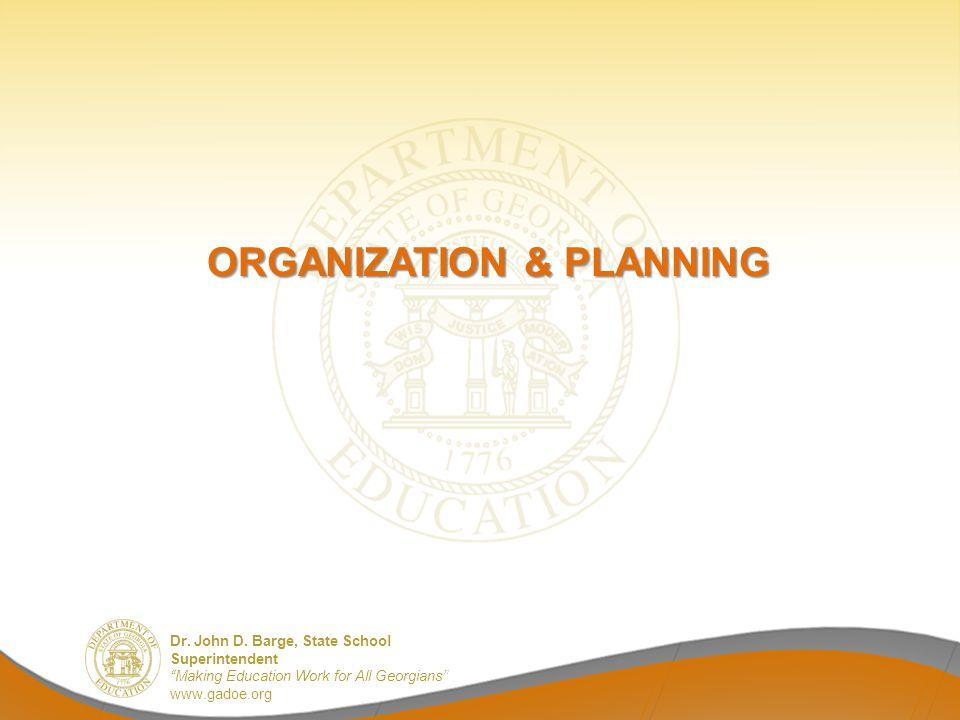 "Dr. John D. Barge, State School Superintendent ""Making Education Work for All Georgians"" www.gadoe.org ORGANIZATION & PLANNING"