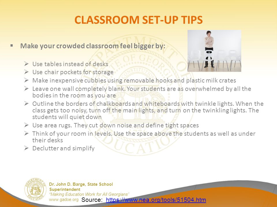 """Dr. John D. Barge, State School Superintendent """"Making Education Work for All Georgians"""" www.gadoe.org CLASSROOM SET-UP TIPS  Make your crowded class"""