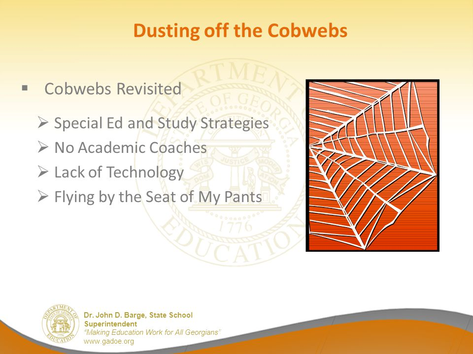 """Dr. John D. Barge, State School Superintendent """"Making Education Work for All Georgians"""" www.gadoe.org Dusting off the Cobwebs  Special Ed and Study"""