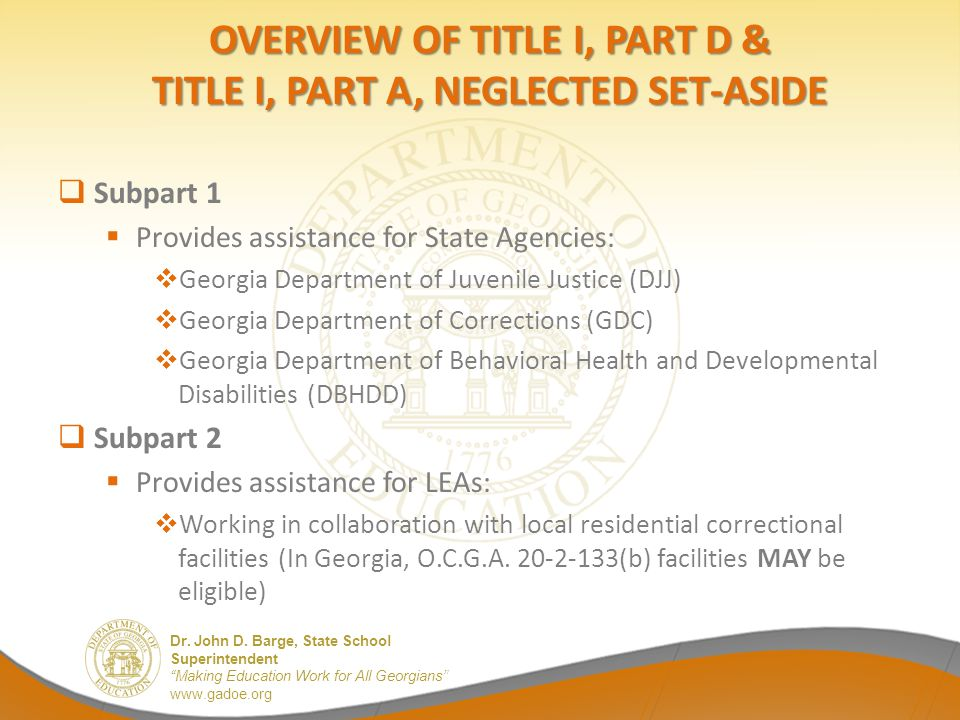 """Dr. John D. Barge, State School Superintendent """"Making Education Work for All Georgians"""" www.gadoe.org  Subpart 1  Provides assistance for State Age"""