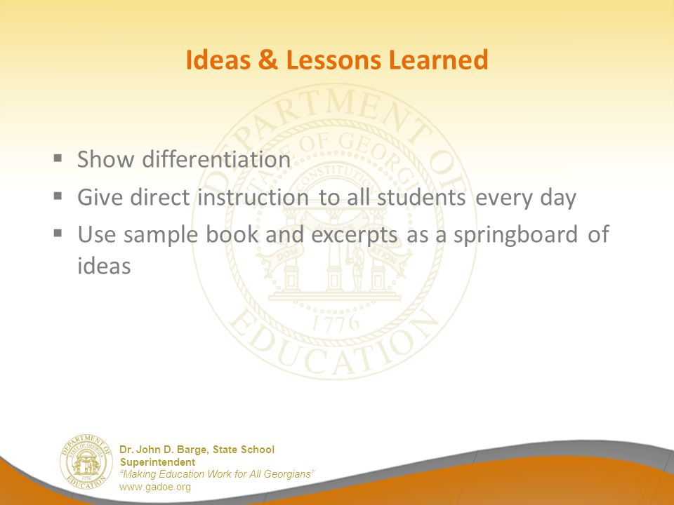 """Dr. John D. Barge, State School Superintendent """"Making Education Work for All Georgians"""" www.gadoe.org Ideas & Lessons Learned  Show differentiation"""