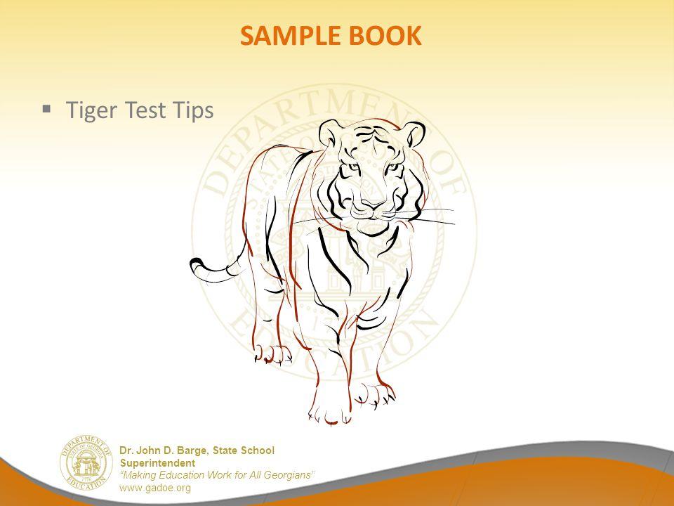 "Dr. John D. Barge, State School Superintendent ""Making Education Work for All Georgians"" www.gadoe.org SAMPLE BOOK  Tiger Test Tips"