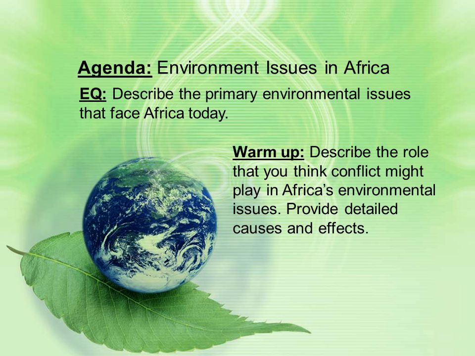 Agenda: Environment Issues in Africa EQ: Describe the primary environmental issues that face Africa today.