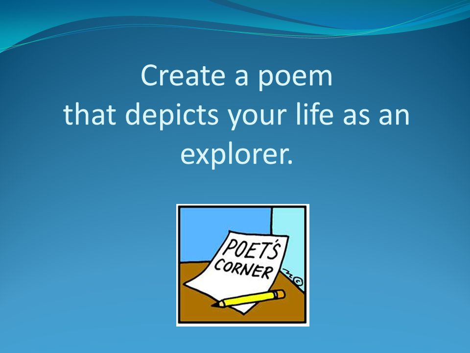 Create a poem that depicts your life as an explorer.