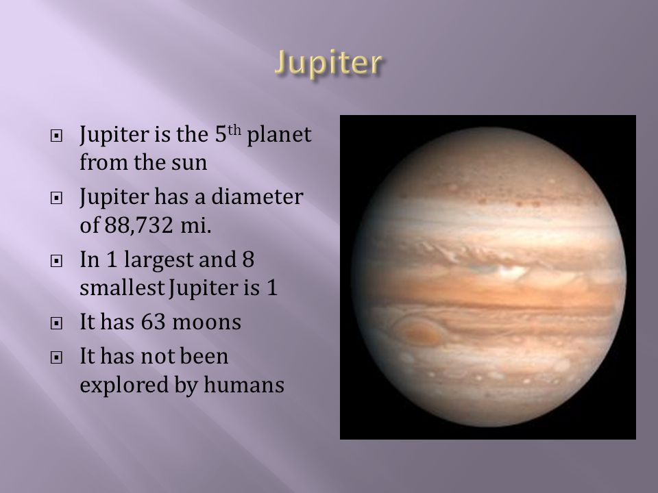  Jupiter is the 5 th planet from the sun  Jupiter has a diameter of 88,732 mi.
