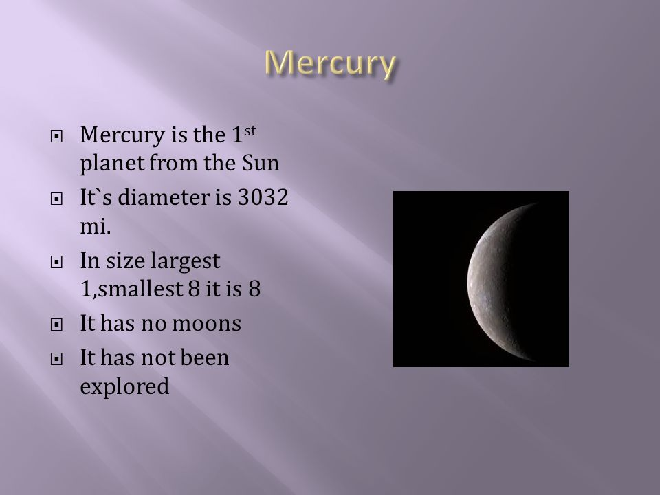  Mercury is the 1 st planet from the Sun  It`s diameter is 3032 mi.