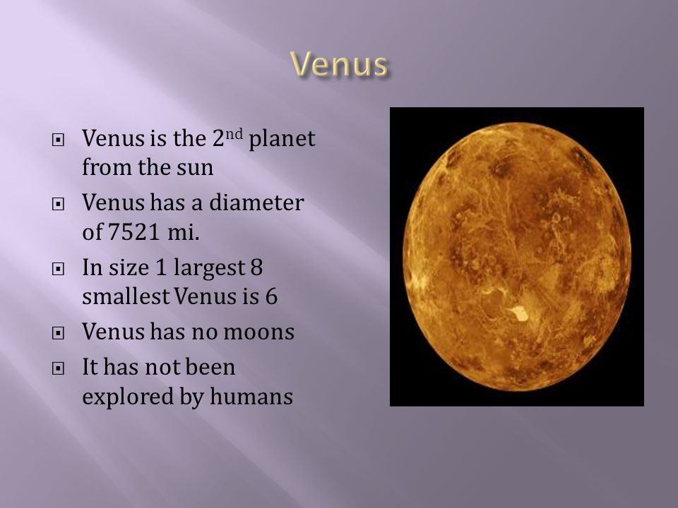  Venus is the 2 nd planet from the sun  Venus has a diameter of 7521 mi.