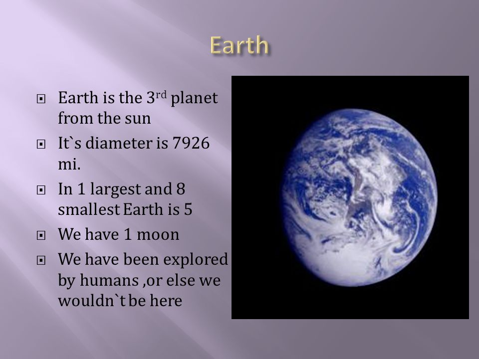  Earth is the 3 rd planet from the sun  It`s diameter is 7926 mi.