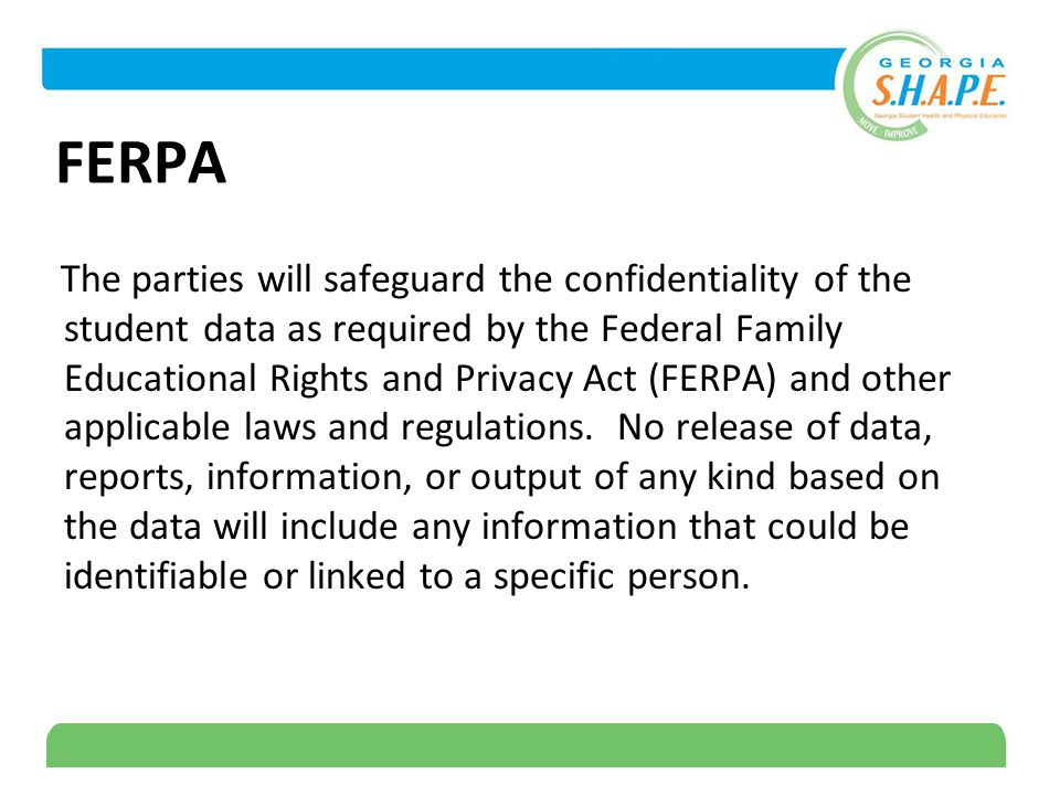 19 FERPA The parties will safeguard the confidentiality of the student data as required by the Federal Family Educational Rights and Privacy Act (FERPA) and other applicable laws and regulations.