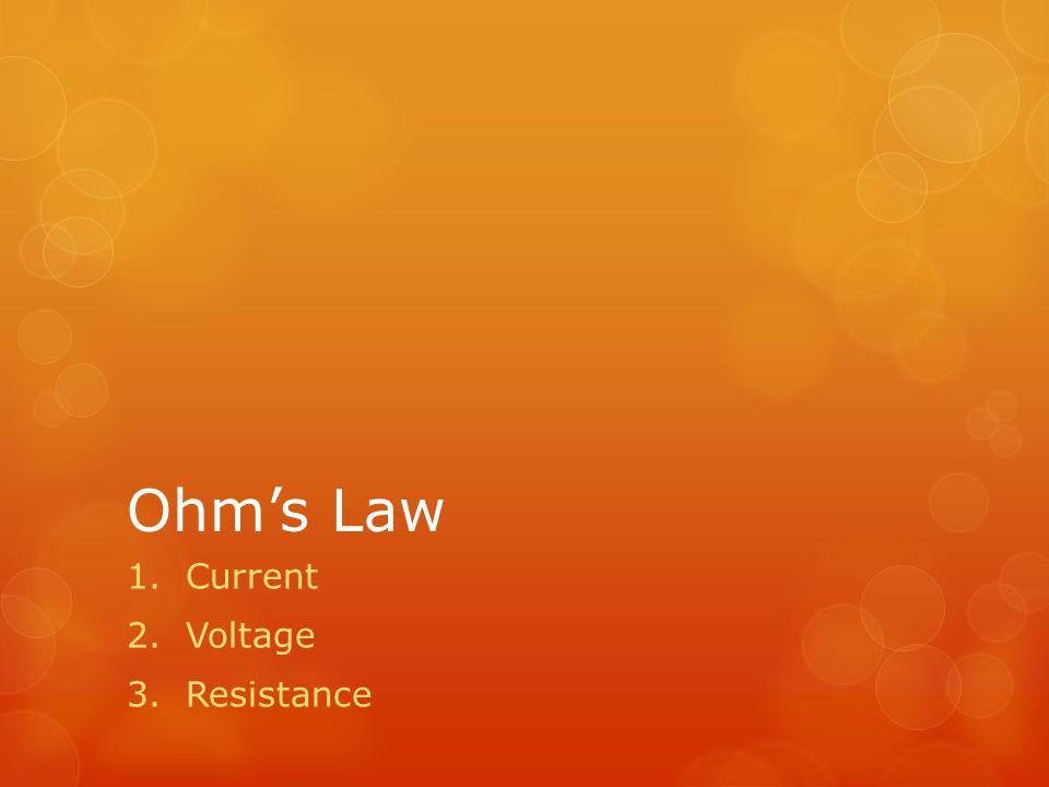 Ohm's Law 1.Current 2.Voltage 3.Resistance