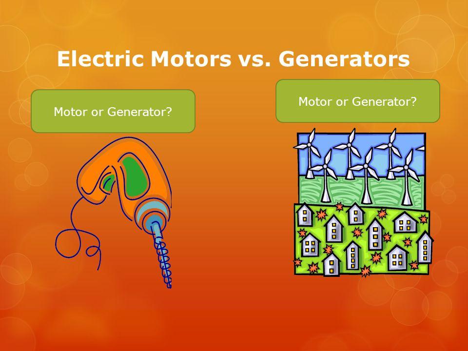 Electric Motors vs. Generators Motor or Generator?