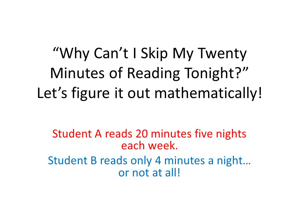 Why Can't I Skip My Twenty Minutes of Reading Tonight Let's figure it out mathematically.