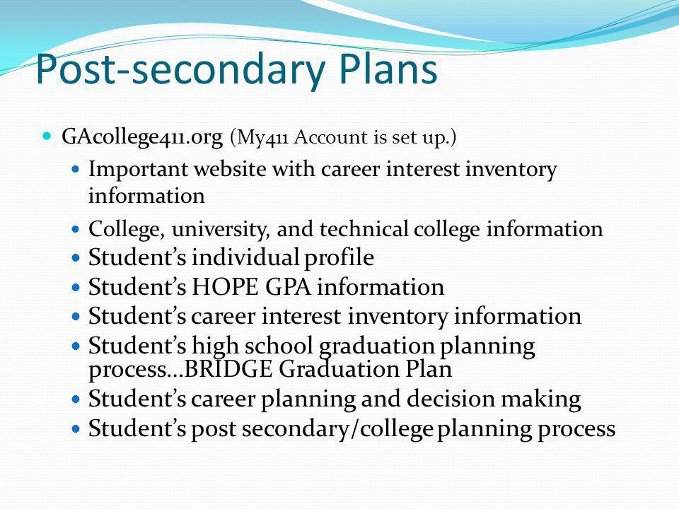 Post-secondary Plans GAcollege411.org (My411 Account is set up.) Important website with career interest inventory information College, university, and
